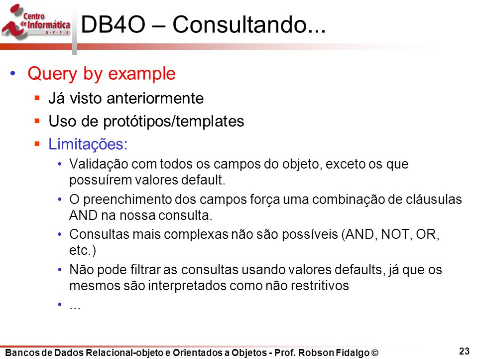 DB4O – Consultando... Query by example Já visto anteriormente