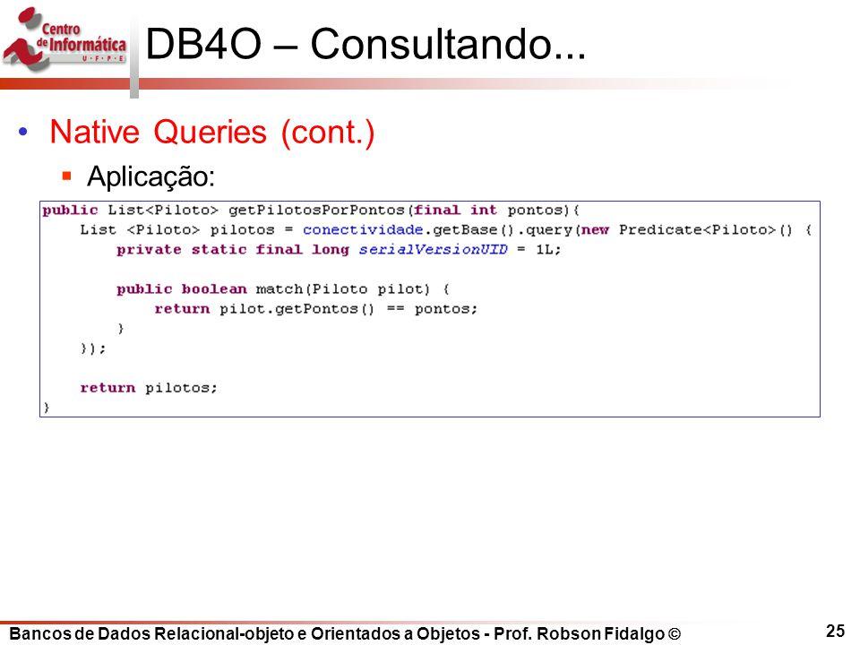DB4O – Consultando... Native Queries (cont.) Aplicação:
