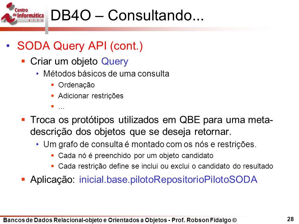 DB4O – Consultando... SODA Query API (cont.) Criar um objeto Query
