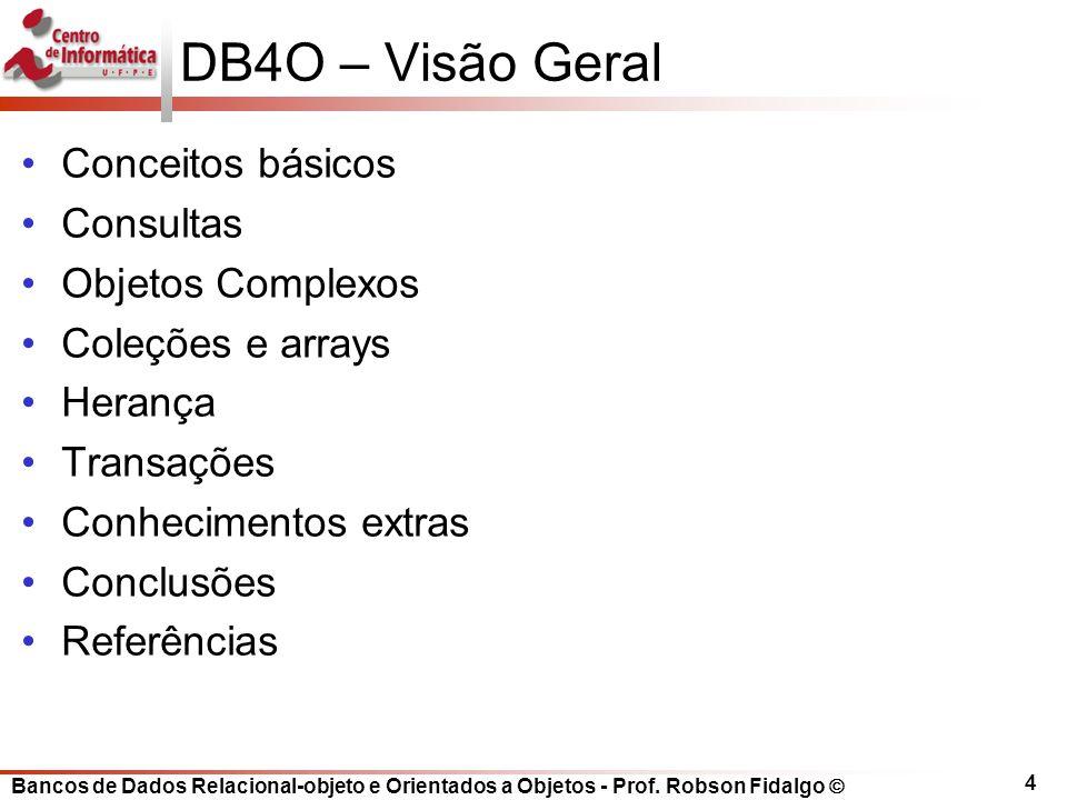 DB4O – Visão Geral Conceitos básicos Consultas Objetos Complexos