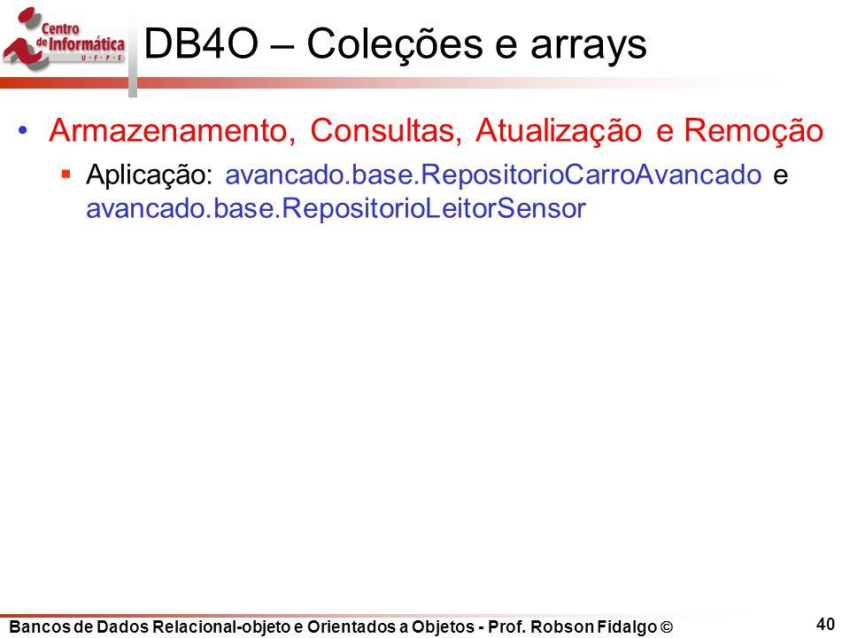 DB4O – Coleções e arrays Armazenamento, Consultas, Atualização e Remoção.