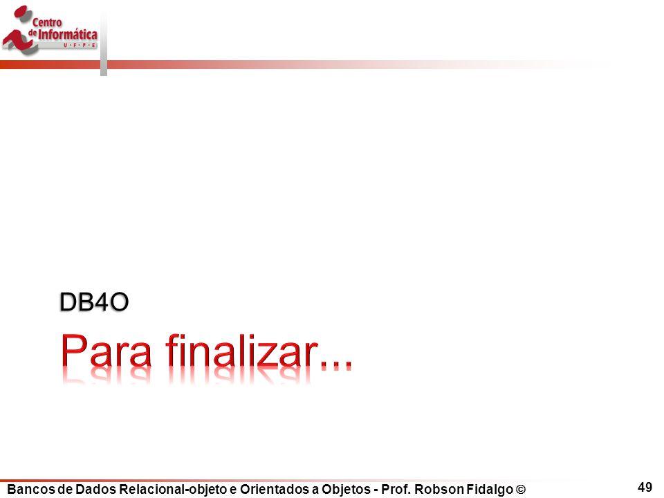 DB4O Para finalizar...