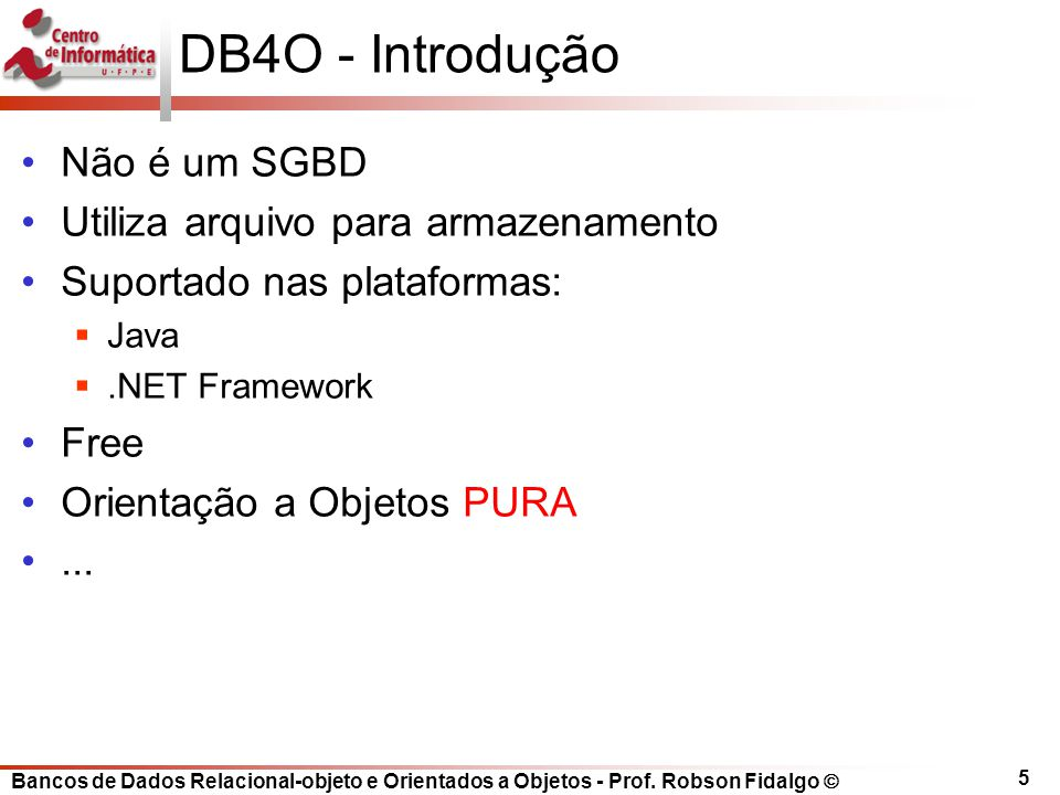 DB4O - Introdução Não é um SGBD Utiliza arquivo para armazenamento