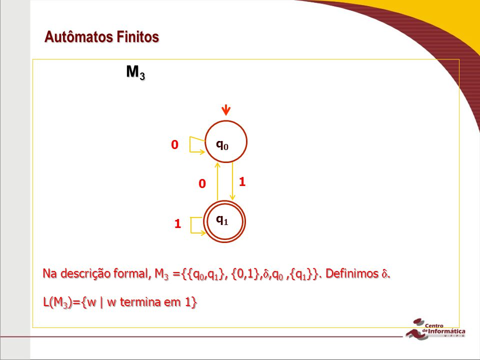 Autômatos Finitos M3. q0. 1. q1. 1. Na descrição formal, M3 ={{q0,q1}, {0,1},,q0 ,{q1}}. Definimos .
