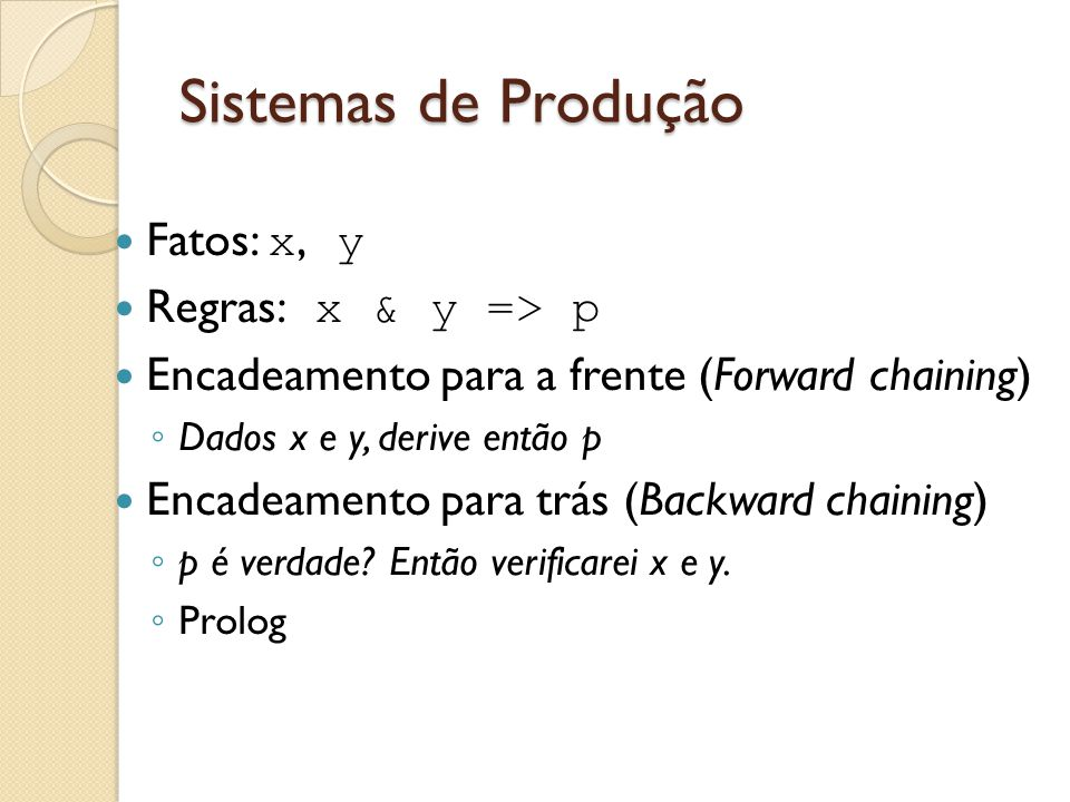 Sistemas de Produção Fatos: x, y Regras: x & y => p
