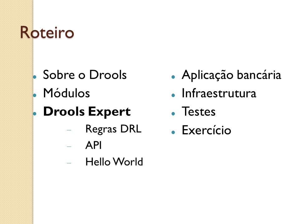 Roteiro Sobre o Drools Módulos Drools Expert Aplicação bancária