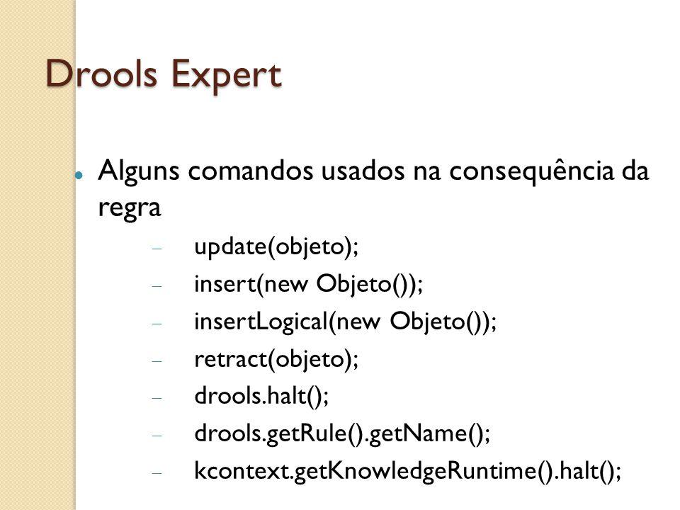 Drools Expert Alguns comandos usados na consequência da regra