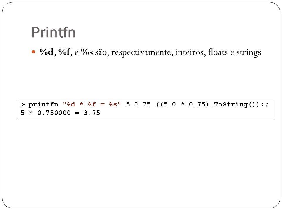 Printfn %d, %f, e %s são, respectivamente, inteiros, floats e strings