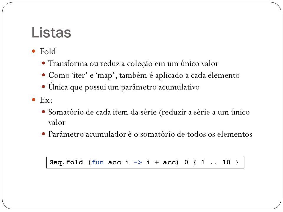 Listas Fold Ex: Transforma ou reduz a coleção em um único valor