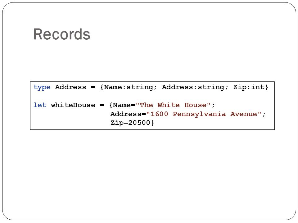 Records type Address = {Name:string; Address:string; Zip:int}