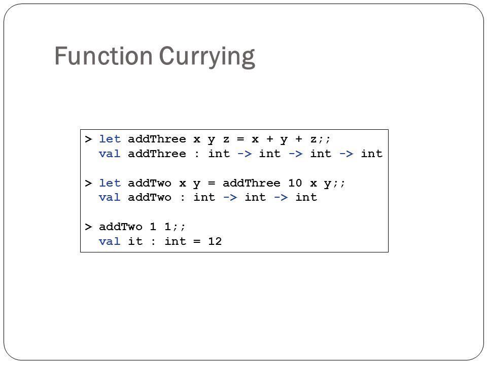 Function Currying > let addThree x y z = x + y + z;;