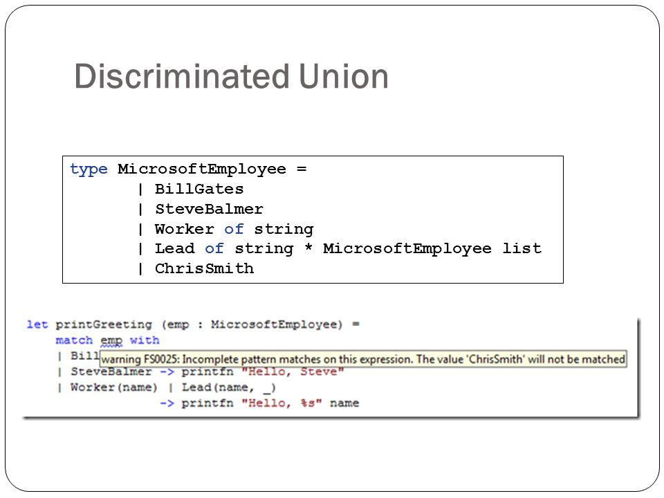 Discriminated Union type MicrosoftEmployee = | BillGates | SteveBalmer