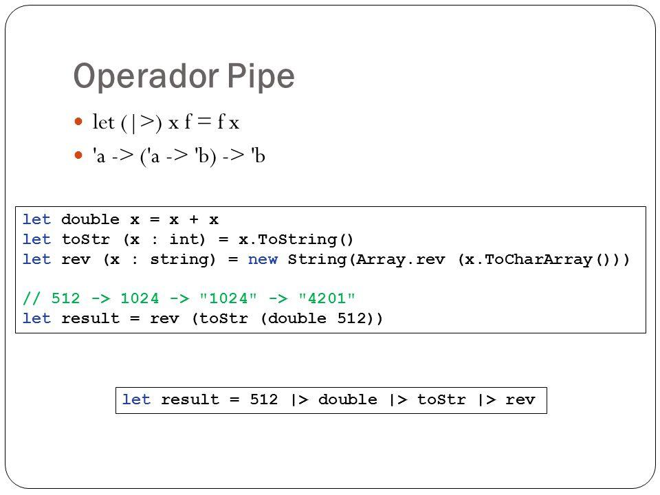 Operador Pipe let (|>) x f = f x a -> ( a -> b) -> b