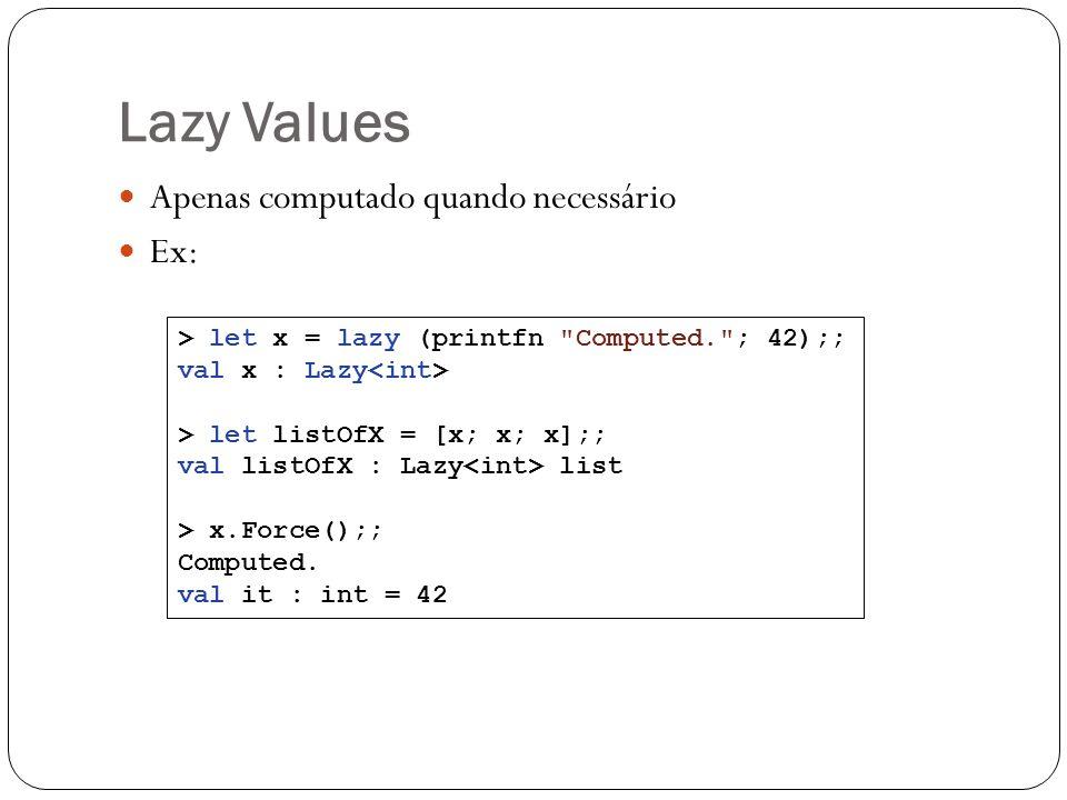 Lazy Values Apenas computado quando necessário Ex: