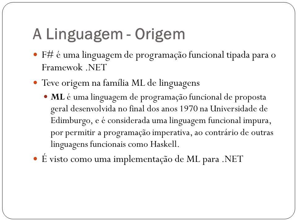 A Linguagem - Origem F# é uma linguagem de programação funcional tipada para o Framewok .NET. Teve origem na família ML de linguagens.