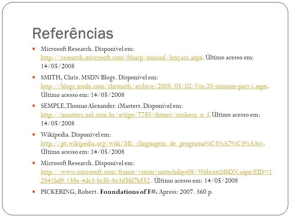 Referências Microsoft Research. Disponível em: http://research.microsoft.com/fsharp/manual/lexyacc.aspx. Último acesso em: 14/05/2008.