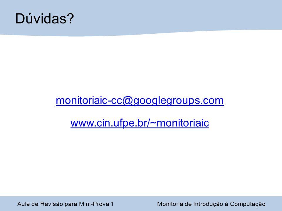 Dúvidas monitoriaic-cc@googlegroups.com www.cin.ufpe.br/~monitoriaic