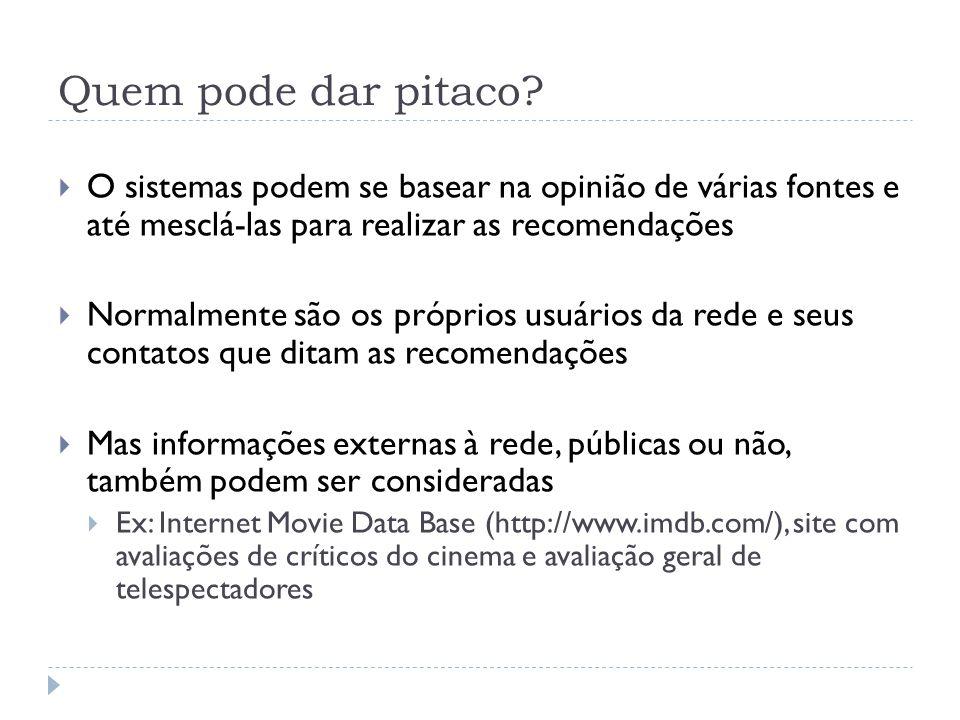 Quem pode dar pitaco O sistemas podem se basear na opinião de várias fontes e até mesclá-las para realizar as recomendações.