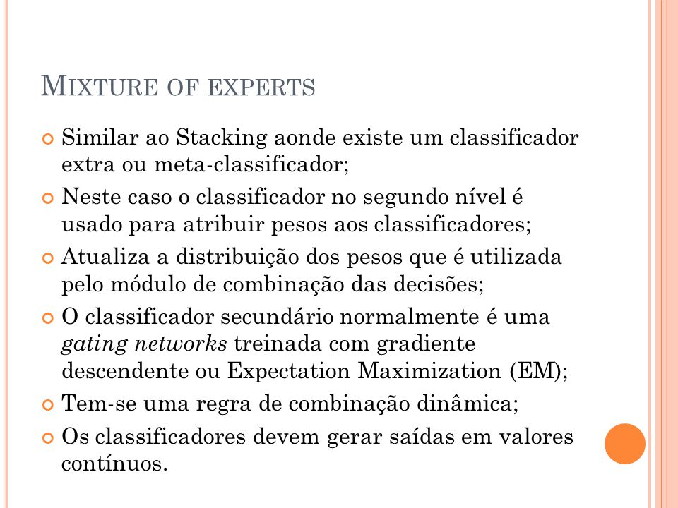 Mixture of experts Similar ao Stacking aonde existe um classificador extra ou meta-classificador;