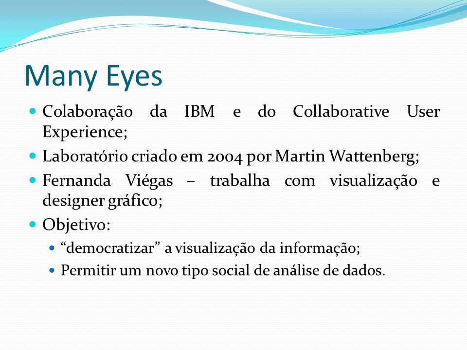 Many Eyes Colaboração da IBM e do Collaborative User Experience;