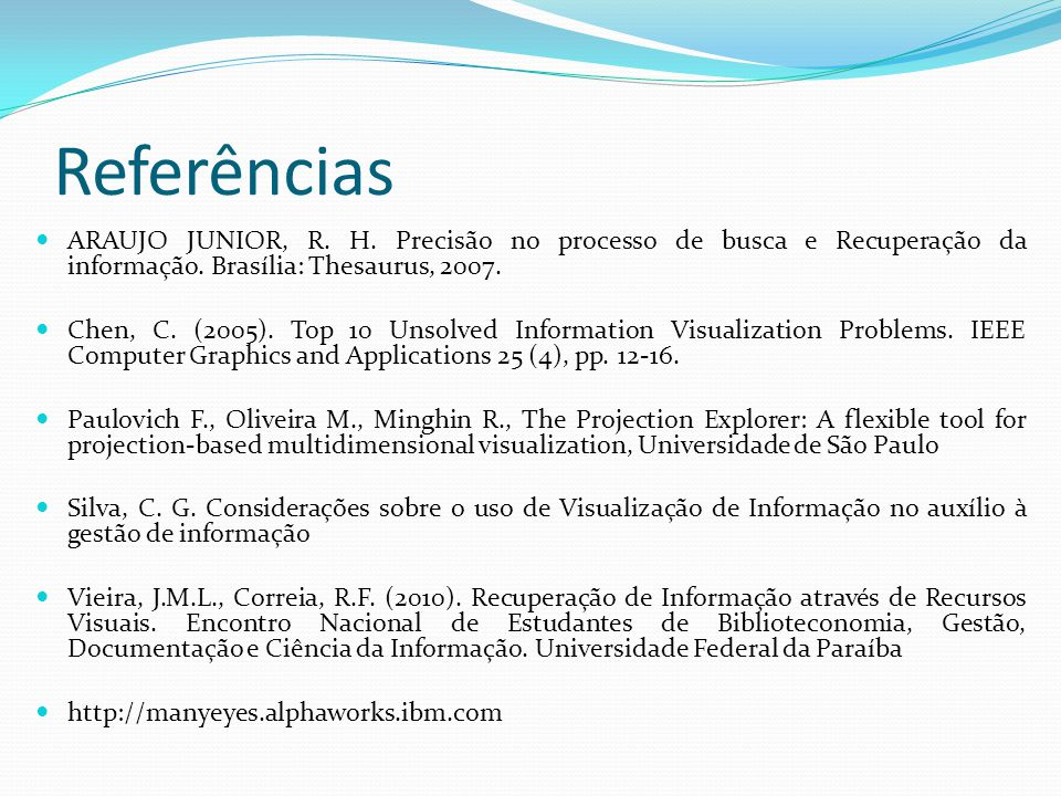 Referências ARAUJO JUNIOR, R. H. Precisão no processo de busca e Recuperação da informação. Brasília: Thesaurus, 2007.