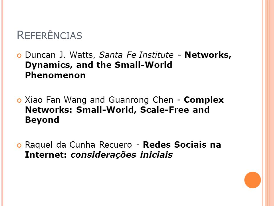 Referências Duncan J. Watts, Santa Fe Institute - Networks, Dynamics, and the Small-World Phenomenon.
