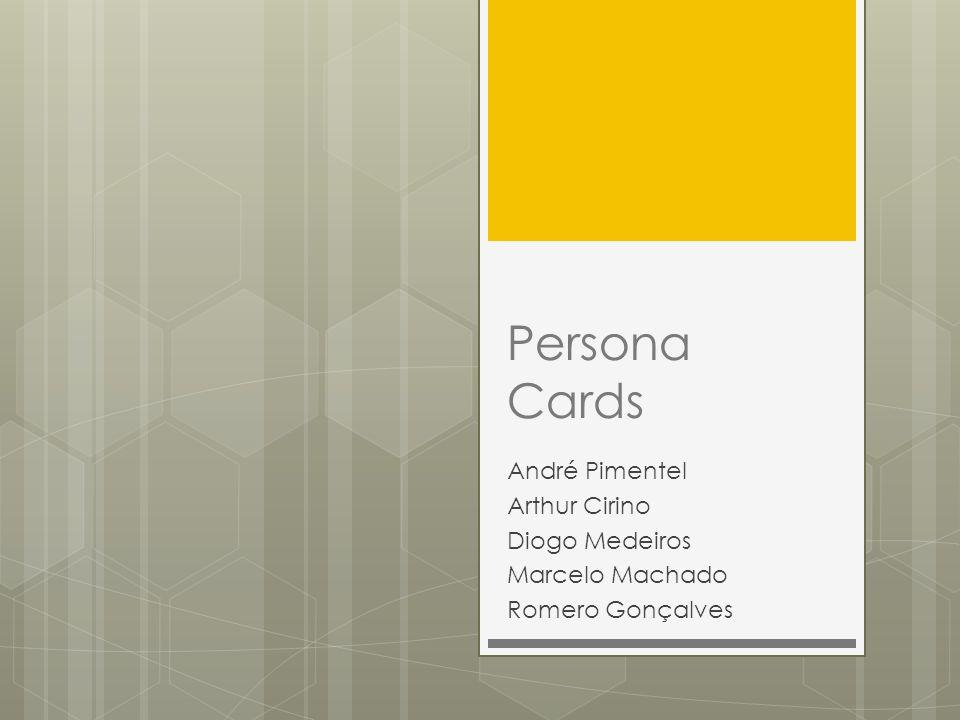 Persona Cards André Pimentel Arthur Cirino Diogo Medeiros