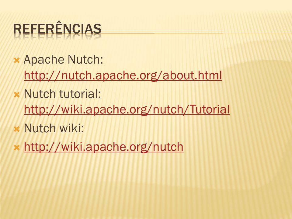 Referências Apache Nutch: http://nutch.apache.org/about.html