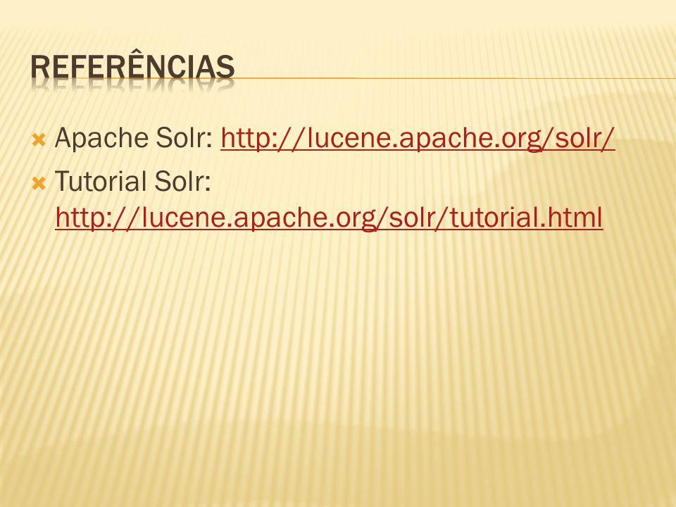 Referências Apache Solr: http://lucene.apache.org/solr/