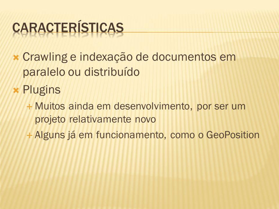 Características Crawling e indexação de documentos em paralelo ou distribuído. Plugins.