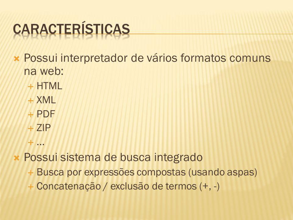 Características Possui interpretador de vários formatos comuns na web: