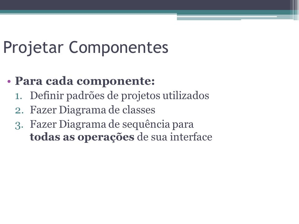 Projetar Componentes Para cada componente: