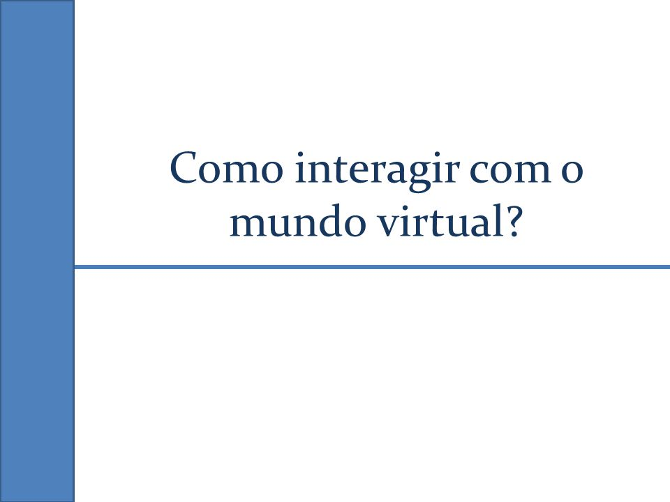 Como interagir com o mundo virtual