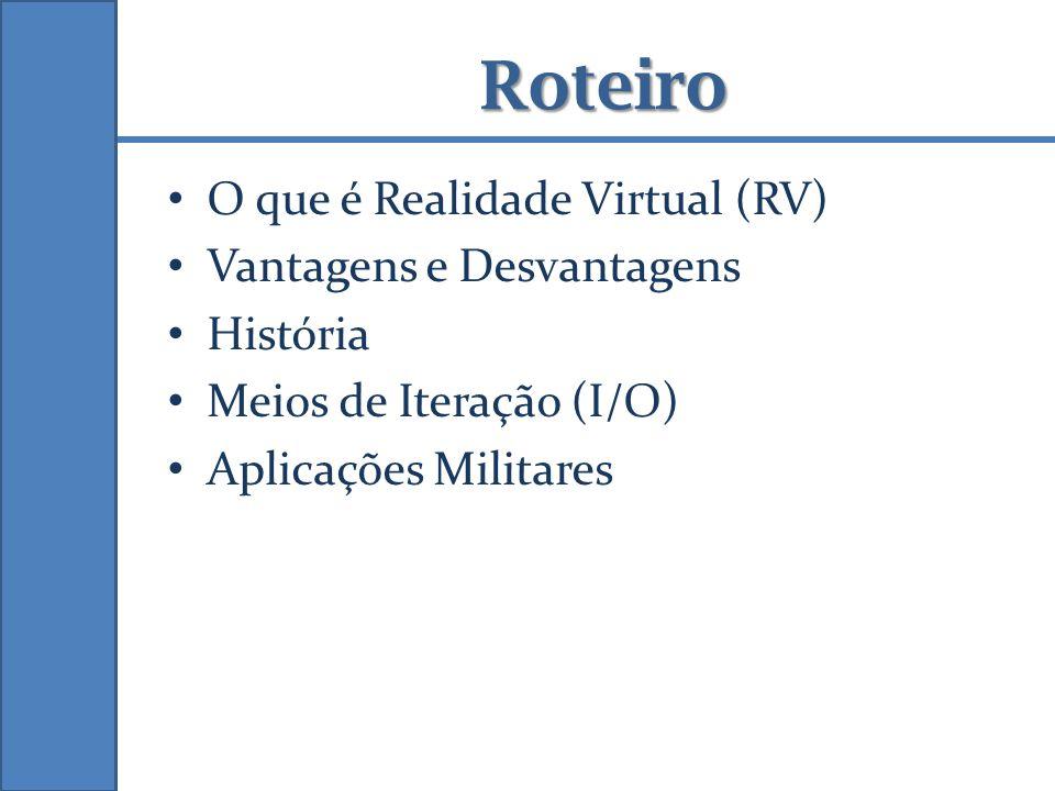 Roteiro O que é Realidade Virtual (RV) Vantagens e Desvantagens