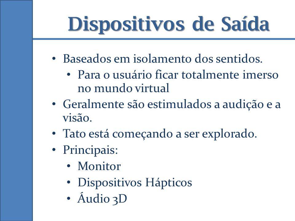 Dispositivos de Saída Baseados em isolamento dos sentidos.