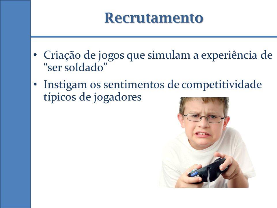 Recrutamento Criação de jogos que simulam a experiência de ser soldado Instigam os sentimentos de competitividade típicos de jogadores.