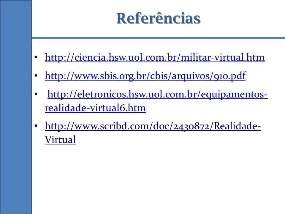 Referências http://ciencia.hsw.uol.com.br/militar-virtual.htm