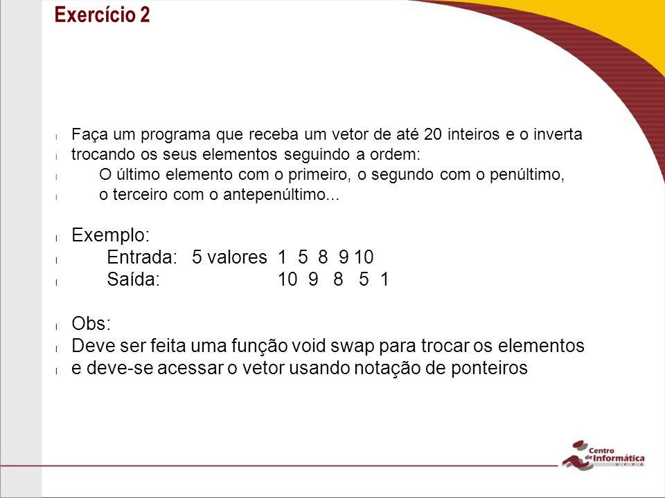 Exercício 2 Exemplo: Entrada: 5 valores 1 5 8 9 10 Saída: 10 9 8 5 1
