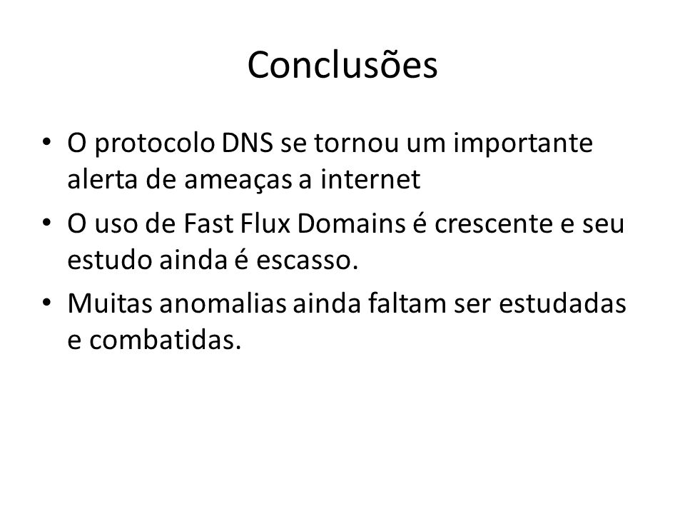 Conclusões O protocolo DNS se tornou um importante alerta de ameaças a internet.