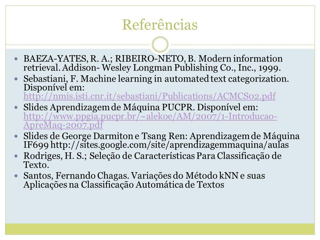 Referências BAEZA-YATES, R. A.; RIBEIRO-NETO, B. Modern information retrieval. Addison- Wesley Longman Publishing Co., Inc., 1999.