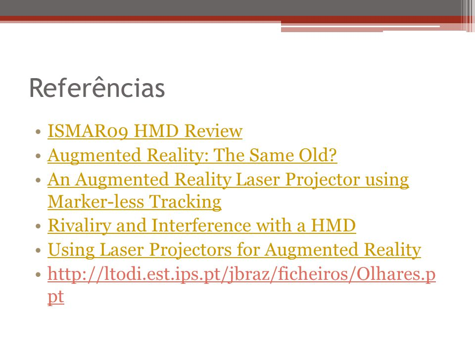 Referências ISMAR09 HMD Review Augmented Reality: The Same Old