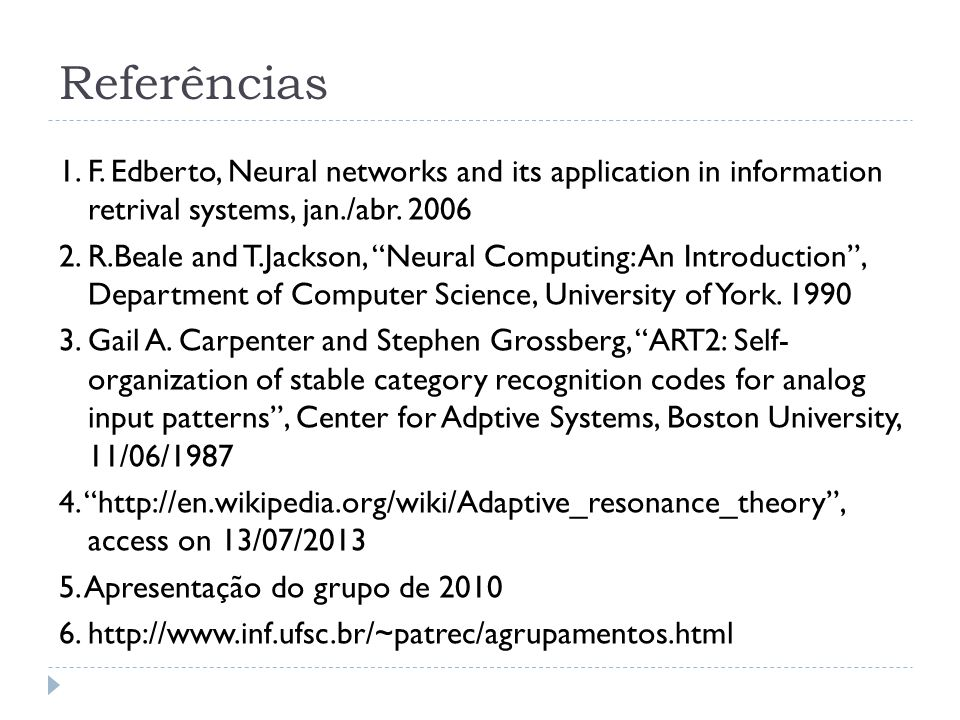 Referências 1. F. Edberto, Neural networks and its application in information retrival systems, jan./abr. 2006.