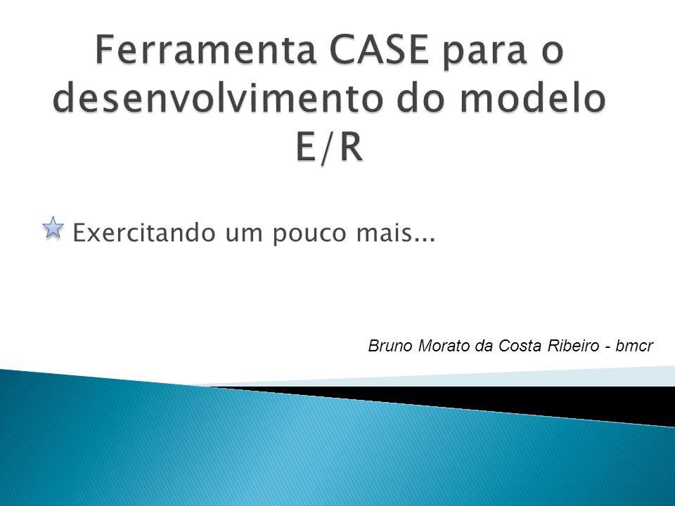 Ferramenta CASE para o desenvolvimento do modelo E/R