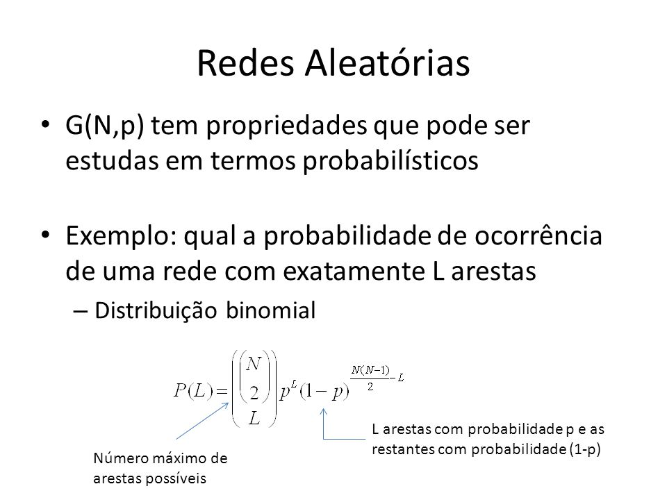 Redes Aleatórias G(N,p) tem propriedades que pode ser estudas em termos probabilísticos.