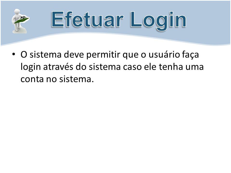 Efetuar Login O sistema deve permitir que o usuário faça login através do sistema caso ele tenha uma conta no sistema.