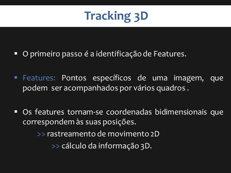 Tracking 3D O primeiro passo é a identificação de Features.