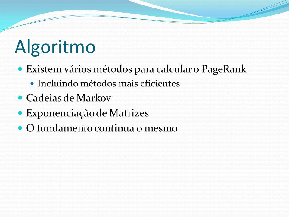 Algoritmo Existem vários métodos para calcular o PageRank
