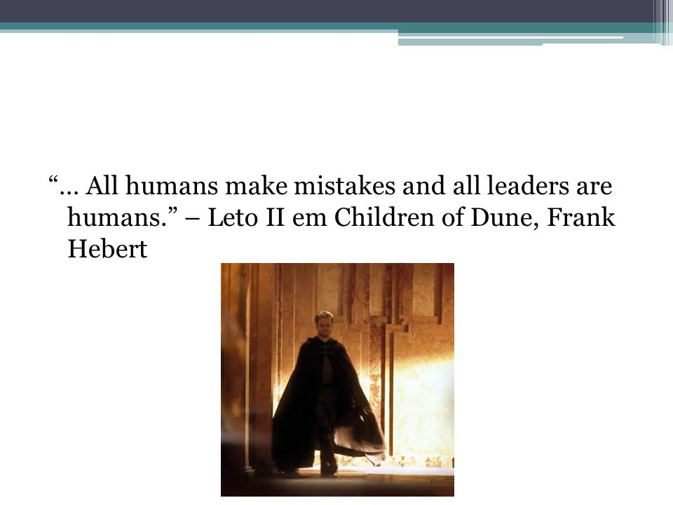 … All humans make mistakes and all leaders are humans