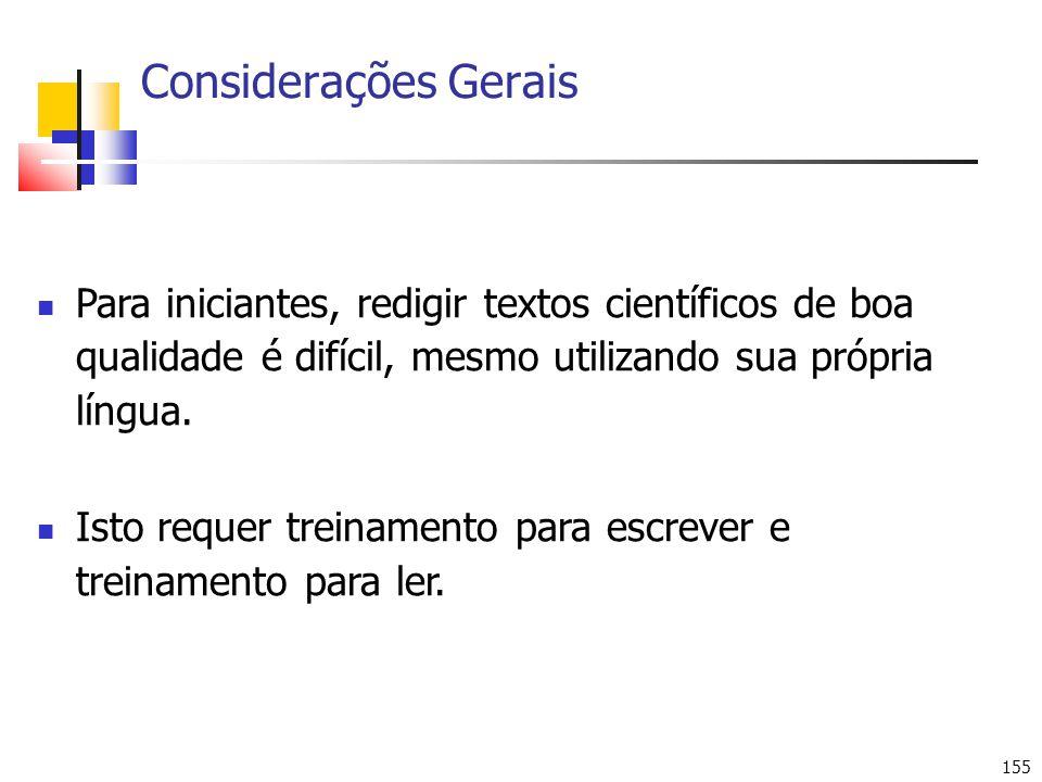 Considerações Gerais Para iniciantes, redigir textos científicos de boa qualidade é difícil, mesmo utilizando sua própria língua.
