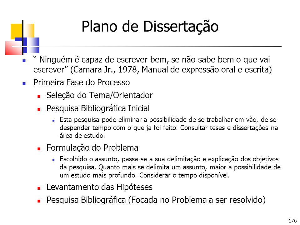 Plano de Dissertação Ninguém é capaz de escrever bem, se não sabe bem o que vai escrever (Camara Jr., 1978, Manual de expressão oral e escrita)